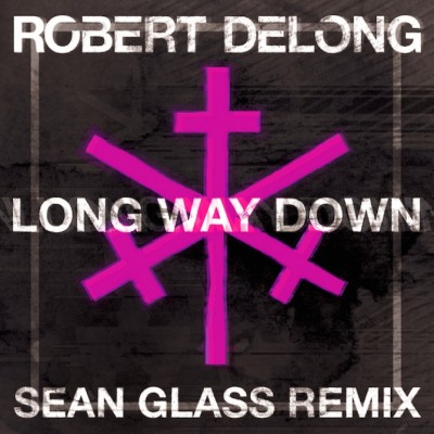 Robert-Delong-Long-Way-Down-Sean-Glass-remix-artwork-65v4xh3c0fic4rgebogijyf8w7ihylgkbvvyd61z7ky