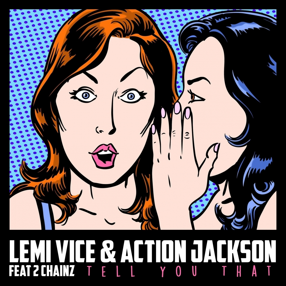 Lemi Vice & Action Jackson feat. 2 Chainz - Tell You That